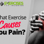 What Exercise Causes You Pain?