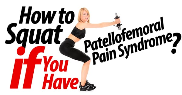 How to Squat if You Have Patellofemoral Pain Syndrome?