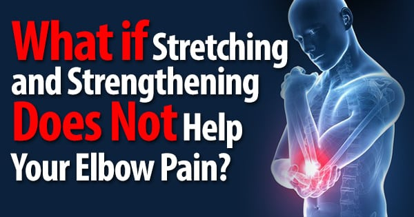 What if Stretching and Strengthening Does Not Help Your Elbow Pain?