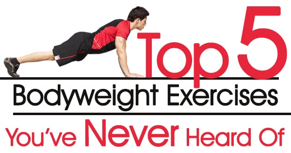 Top 5 Bodyweight Exercises You have never Heard Of