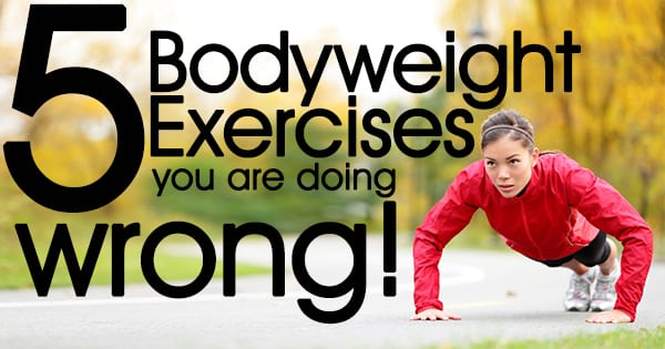5 Bodyweight Exercises you are doing wrong