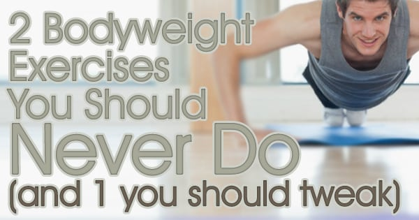 2 Bodyweight Exercises You Should Never Do and 1 you should tweak