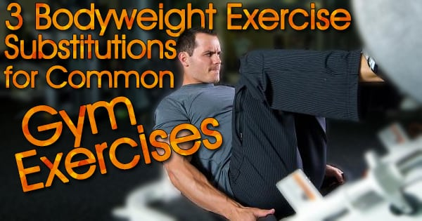 3 Bodyweight Exercise Substitutions for Common Gym Exercises