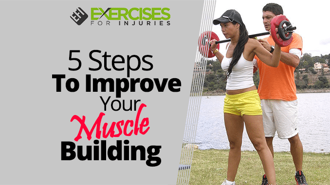 5 Steps To Improve Your Muscle Building Exercises For Injuries