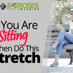 If You Are Sitting Then Do This Stretch