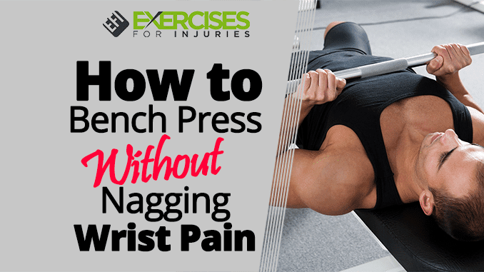 How to Bench Press Without Nagging Wrist Pain