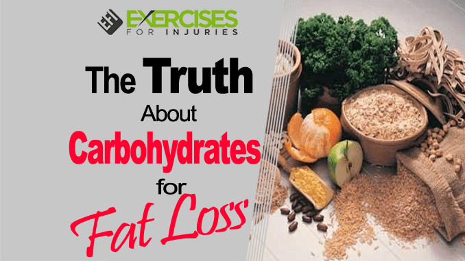 The Truth About Carbohydrates for Fat Loss