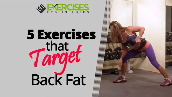 5 Exercises That Target Back Fat Exercises For Injuries