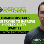 Common Mistakes When Trying to Improve Hip Flexibility with Eric Wong (Part 1)