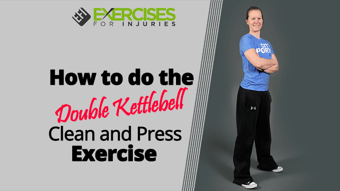 How to do the Double Kettlebell Clean and Press Exercise