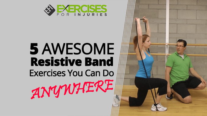 5 AWESOME Resistive Band Exercises You Can Do ANYWHERE