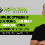 How bodyweight Sequencing Can Help Improve Your Workout Results with Tyler Bramlett
