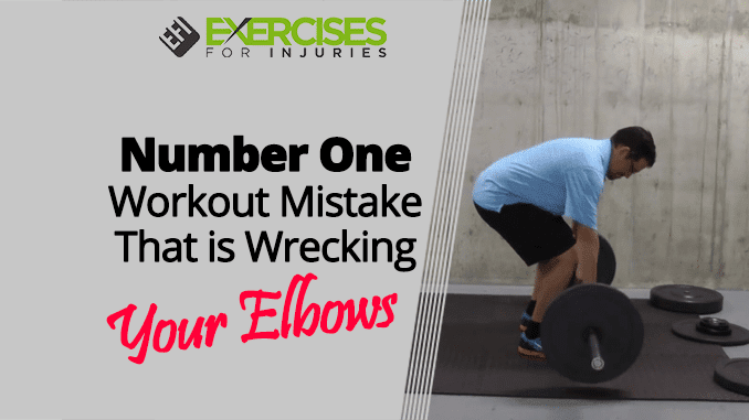Number One Workout Mistake That is Wrecking Your Elbows