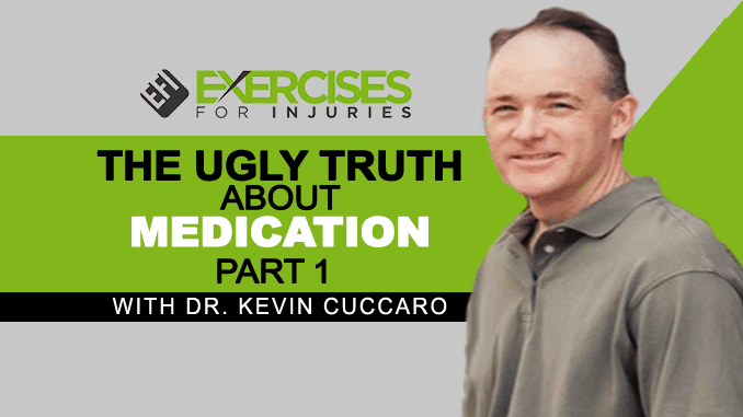 The Ugly Truth About Medication with Dr Kevin Cuccaro Part 1