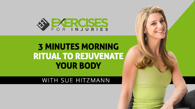 3 Minutes Morning Ritual To Rejuvenate Your Body with Sue Hitzmann