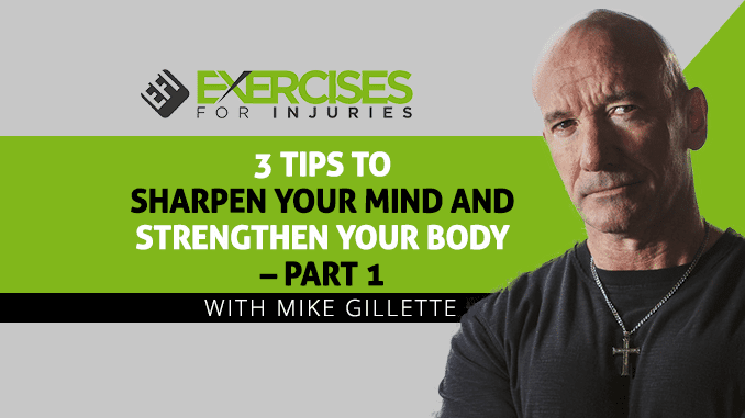 3 Tips to Sharpen Your Mind and Strengthen Your Body - Part 1