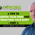 3 Tips to Sharpen Your Mind and Strengthen Your Body with Mike Gillette – Part 2