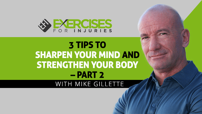 3 Tips to Sharpen Your Mind and Strengthen Your Body – Part 2