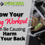 How Your Leg Workout Can Be Causing Harm to Your Back