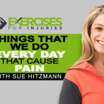 Things That We Do Every Day That Cause Pain with Sue Hitzmann