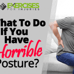 What To Do If You Have Horrible Posture?