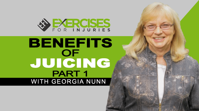Benefits of Juicing with Georgia Nunn – Part 1