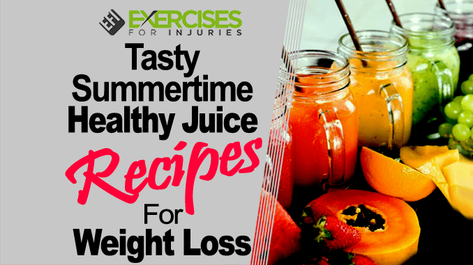 Tasty Summer Time Healthy Juice Recipes For Weight Loss