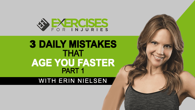 Three Daily Mistakes That Age You Faster with Erin Nielsen – Part 1