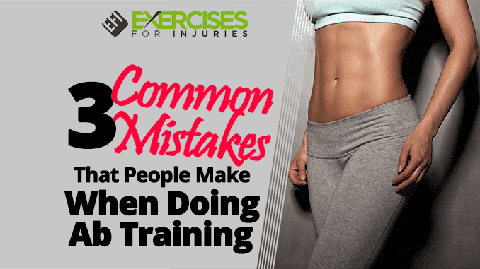3 Common Mistakes That People Make When Doing Ab Training