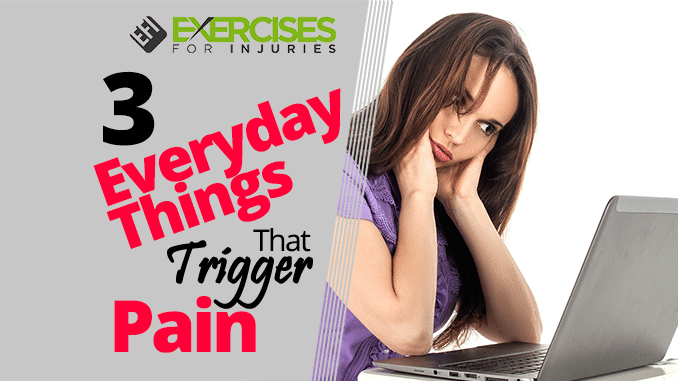 3 Everyday Things That Trigger Pain