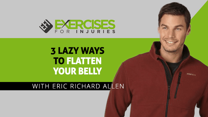 3 Lazy Ways To Flatten Your Belly with Eric Richard Allen