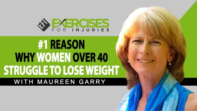 #1 Reason Why Women Over 40 Struggle to Lose Weight with Maureen Garry