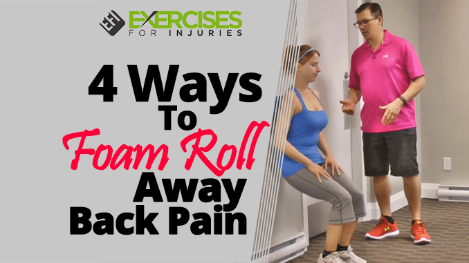 4 Ways To Foam Roll Away Back Pain