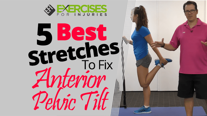 5 Best Stretches To Fix Anterior Pelvic Tilt