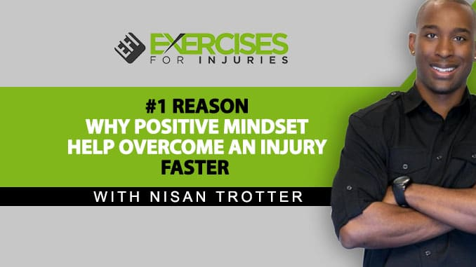 #1 Reason Why Positive Mindset Help Overcome An Injury Faster