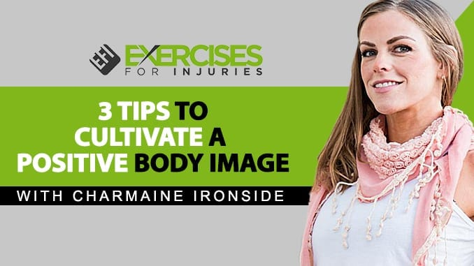 3 Tips To Cultivate A Positive Body Image