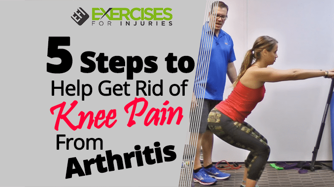 5 Steps to Help Get Rid of Knee Pain From Arthritis