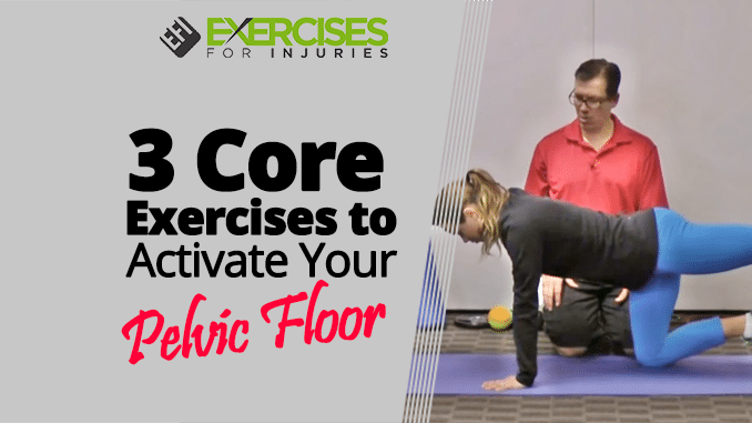 3 Core Exercises To Activate Your Pelvic Floor Exercises For