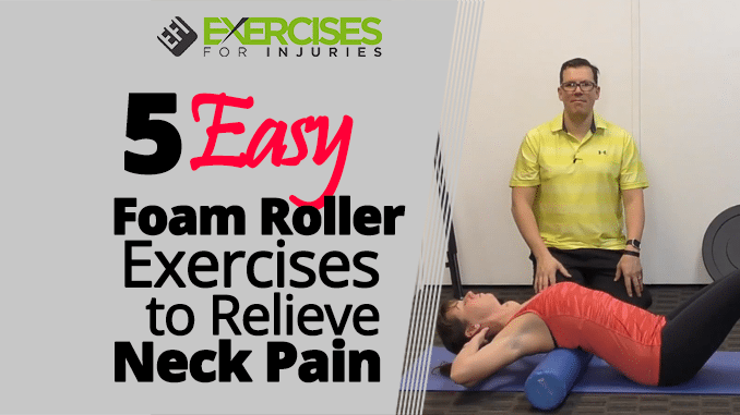 5 Easy Foam Roller Exercises to Relieve Neck Pain