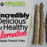 4 Incredibly Delicious and Healthy Alternatives to Classic French Fries