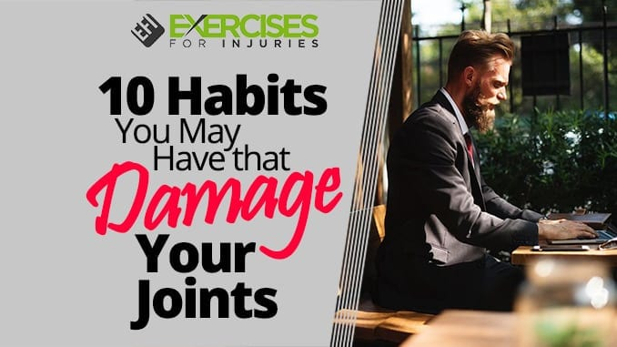 10 Habits You May Have that Damage Your Joints