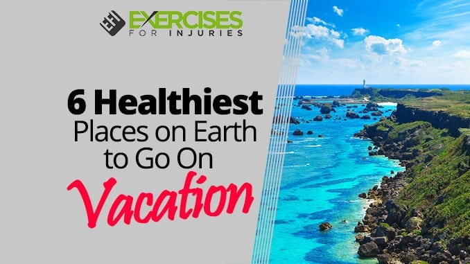 6 Healthiest Places on Earth to Go On Vacation