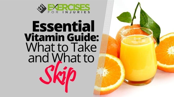Essential Vitamin Guide What to Take and What to Skip