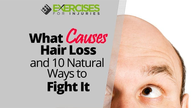 What Causes Hair Loss and 10 Natural Ways to Fight It