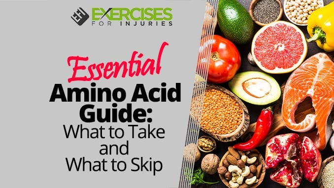 Essential Amino Acid Guide What to Take and What to Skip