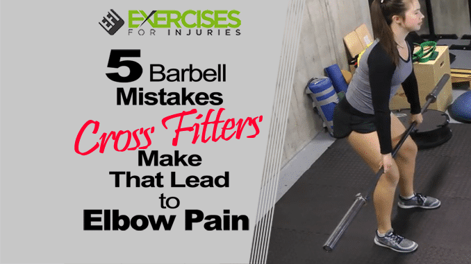 5 Barbell Mistakes Crossfitters Make That Lead to Elbow Pain