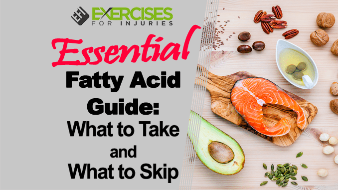 Essential Fatty Acid Guide What to Take and What to Skip