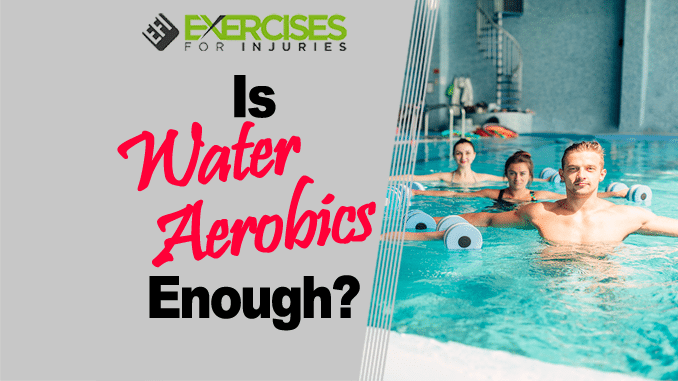Is Water Aerobics Enough