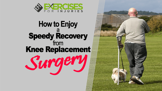 How to Enjoy a Speedy Recovery from Knee Replacement Surgery