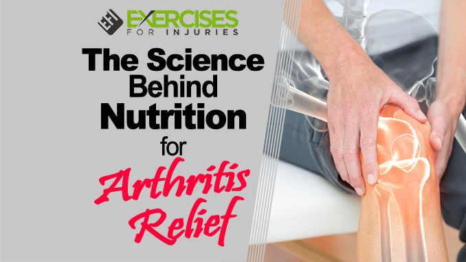 The Science Behind Nutrition For Arthritis Relief